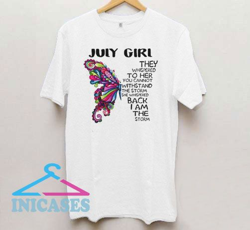 Butterfly July Girl They Whispered T Shirt