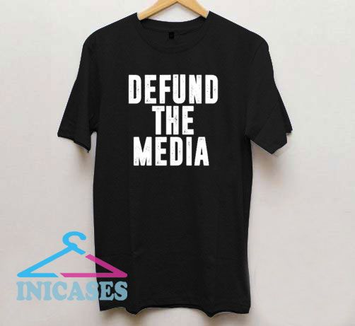Defund The Media Fake News Political T Shirt
