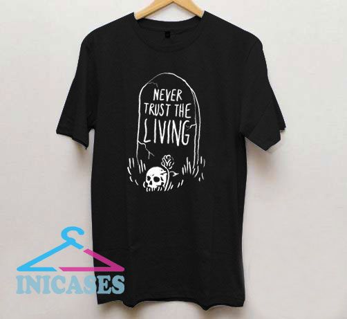 Dont trust the living T Shirt
