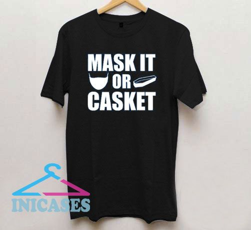 Mask It Or Casket Wear a Mask T Shirt