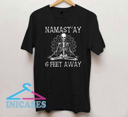 Namastay 6 Feet Away T Shirt