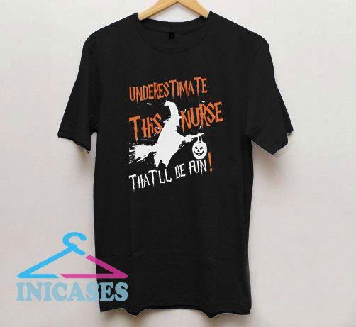 Underestimate This Nurse That'll Be Fun T Shirt