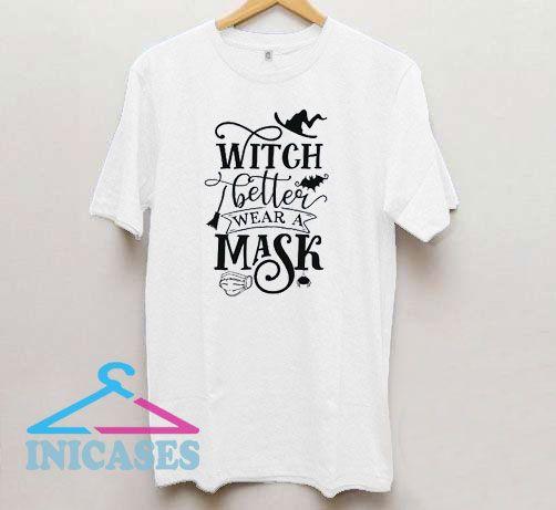 Witch Better Wear A Mask T Shirt