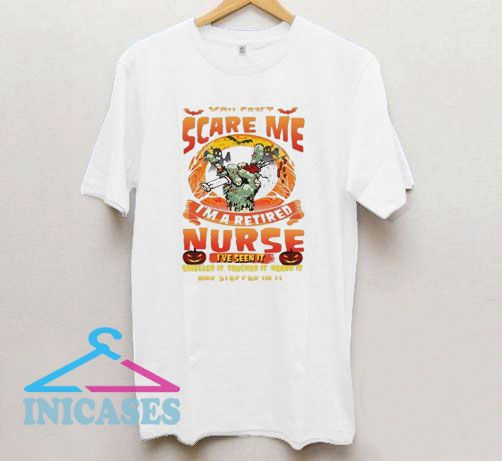 You Can't Scare Me I'm A Retired Nurse T Shirt