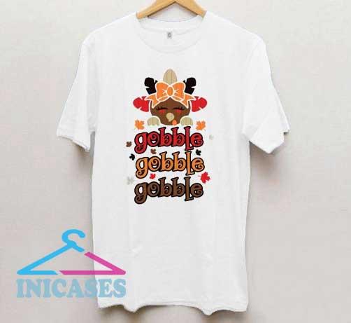 Cute Turkey Gobble Gobble Gobble Thanksgiving T Shirt