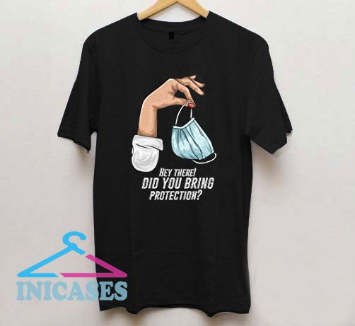 Did You Bring Protection T Shirt
