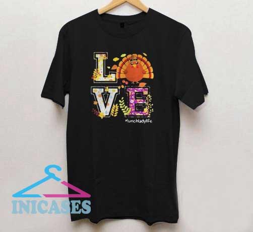 Love lunch lady life turkey thanksgiving T Shirt