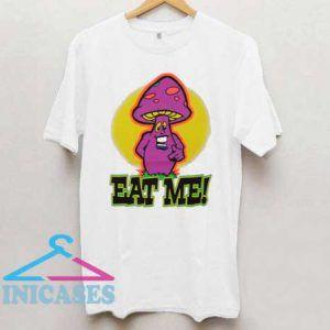 Mushroom Said Eat Me T Shirt