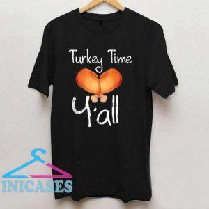 Turkey Time Y all T Shirt