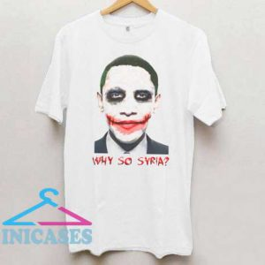 Why So Syria Funny Obama T Shirt