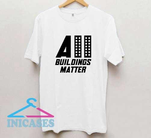 All Buildings Matter Art T Shirt