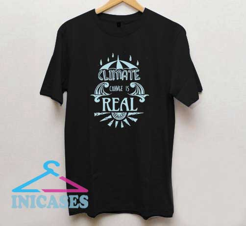 Climate Change Is Real Art T Shirt