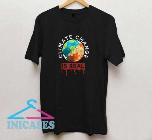 Climate Change Is Real Earth T Shirt