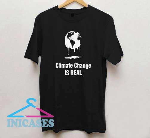 Climate Change Is Real II T Shirt
