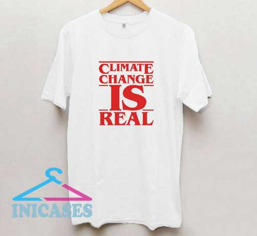 Climate Change Is Real Stranger Things Parody T Shirt