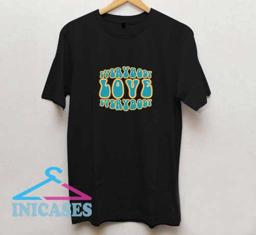 Everybody Love Everybody 2 T Shirt