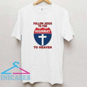 Follow Jesus To The Highway T Shirt