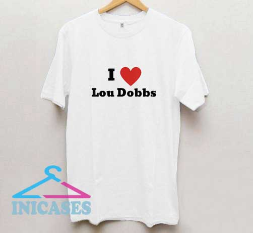 I Love Lou Dobbs T Shirt