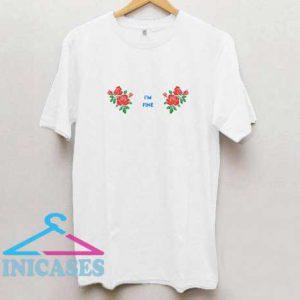 Im Fine Roses T Shirt