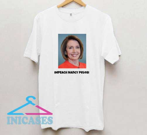 Impeach Nancy Pelosi T Shirt