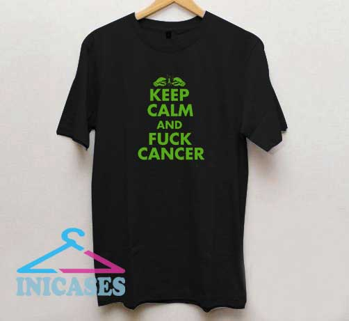 Keep Calm And Fuck Cancer T Shirt