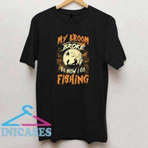 My Broom Broke So Now I Go Fishing Halloween T Shirt