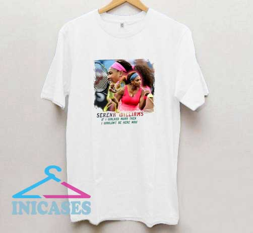 Serena Williams If I Walked Away Then T Shirt
