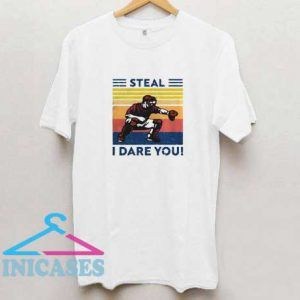 Steal I Dare You T Shirt