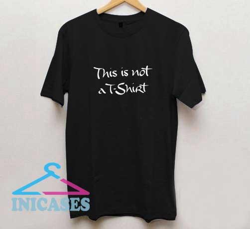 This is not a T Shirt Logo T Shirt