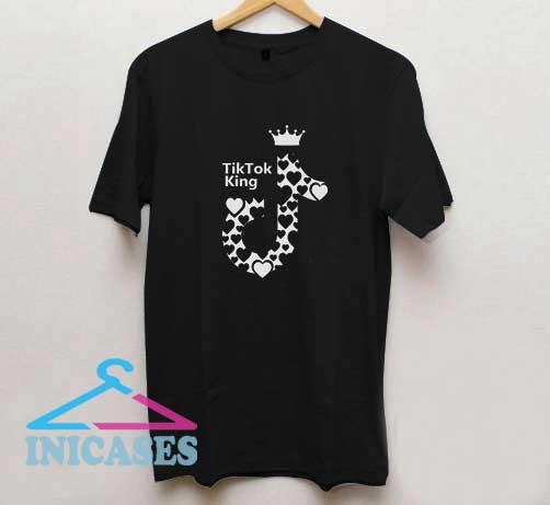 Tik Tok King Love T Shirt