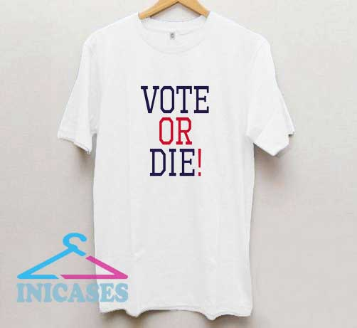 Vote or Die Letter T Shirt