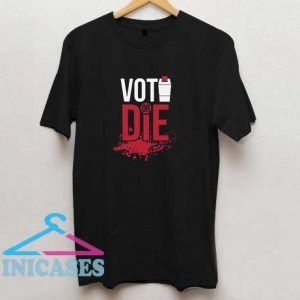Vote or Die Voters T Shirt