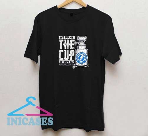 We Want The Cup In Tampa Bay T Shirt