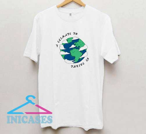 A Climate To Thrive In T Shirt
