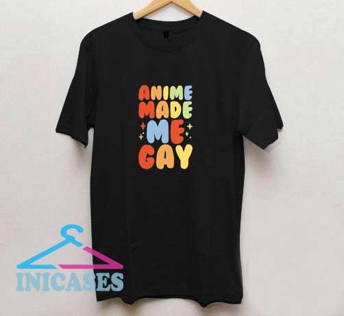 Anime Made Me Gay T Shirt