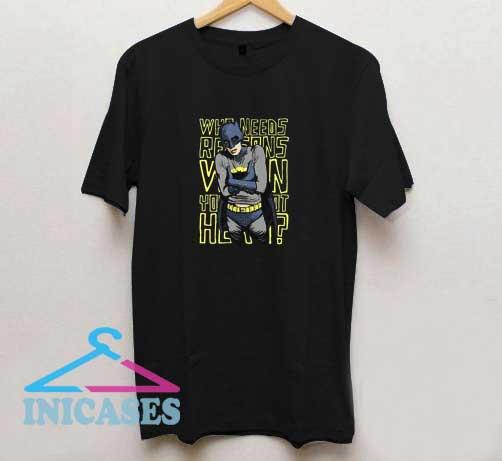 Batman Who Needs Reasons T Shirt