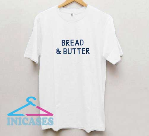 Bread And Butter T Shirt
