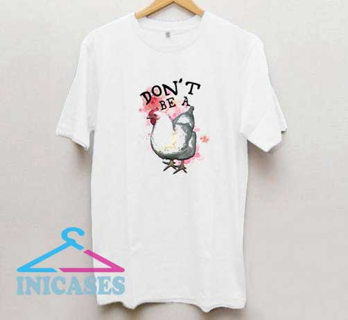 Dont Be A Chicken T Shirt
