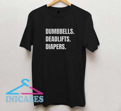 Dumbbells Deadlifts And Diapers T Shirt