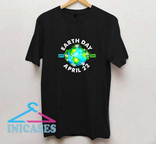Earth Day April 22 T Shirt