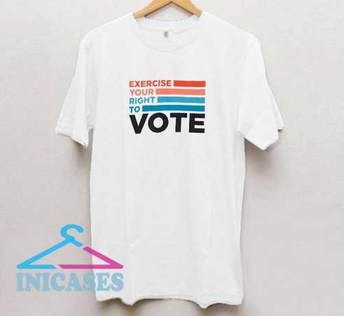 Exercise Your Right To Vote T Shirt