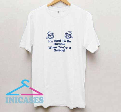 Hard To be a Swede T Shirt