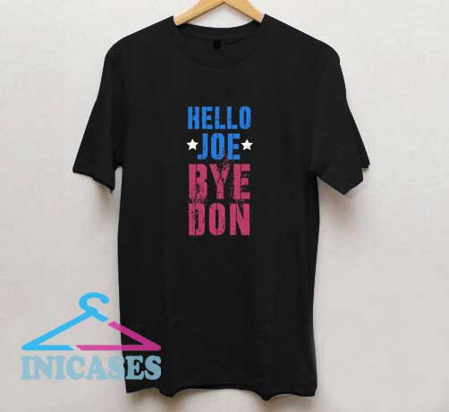 Hello Joe Bye Don T Shirt