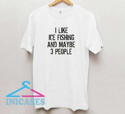 I Like Fishing And Maybe 3 People T Shirt