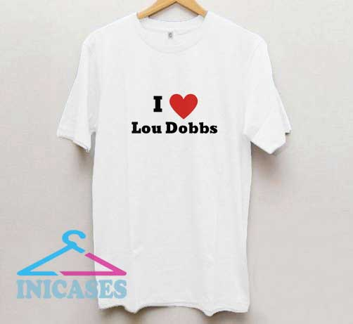 I Love Lou Dobbs II T Shirt