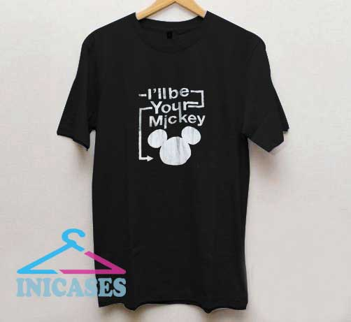 I'll Be Your Mickey Mouse T Shirt
