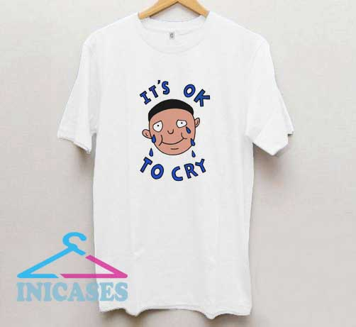 Its Okay To Cry T Shirt