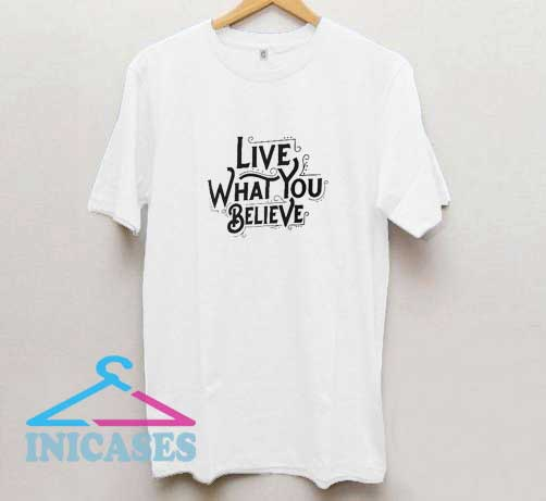 Live What You Believe T Shirt