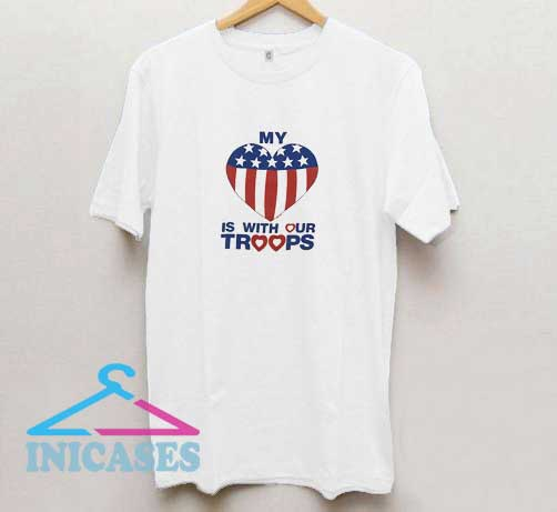 My Is With Our Troops T Shirt