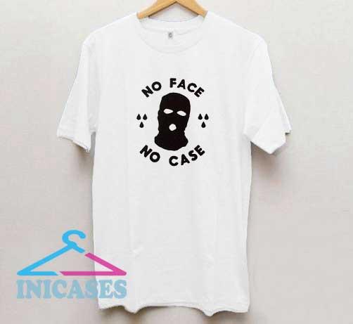 No Face No Case T Shirt